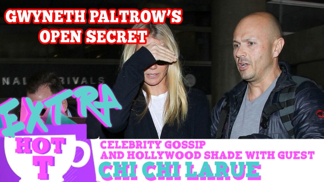 Gwyneth Paltrow's Open Secret: Extra Hot T with Chi Chi LaRue