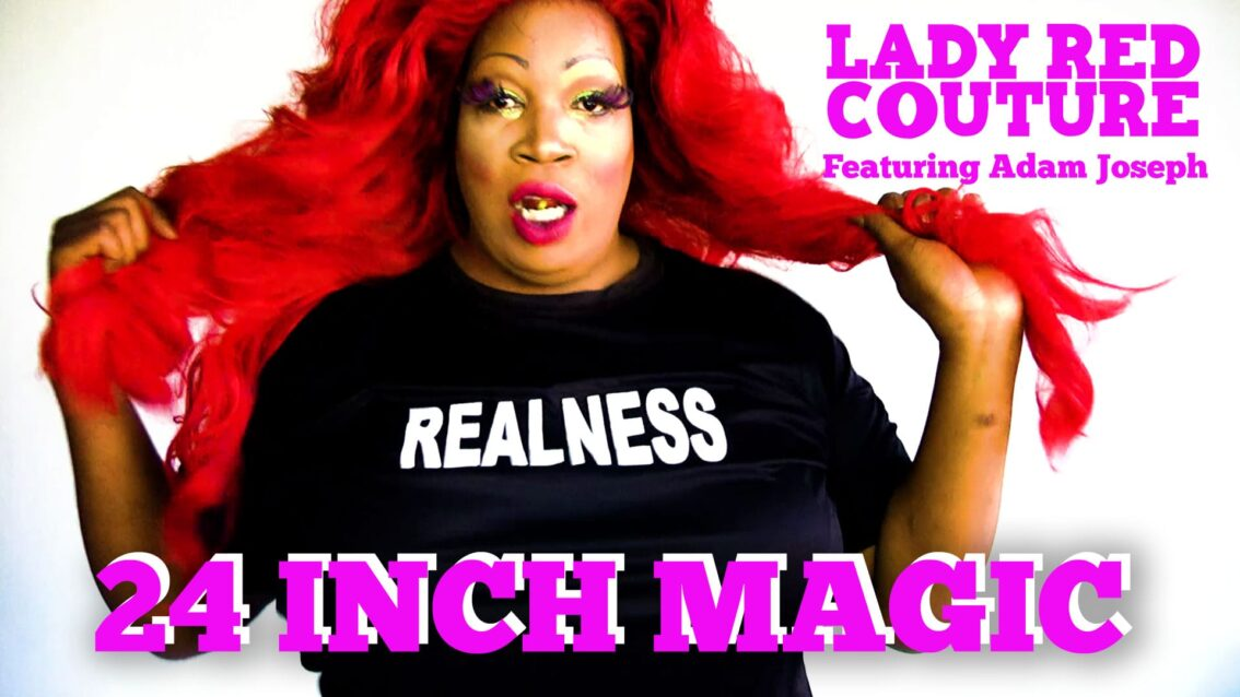 24 Inch Magic – Lady Red Couture Feat Adam Joseph