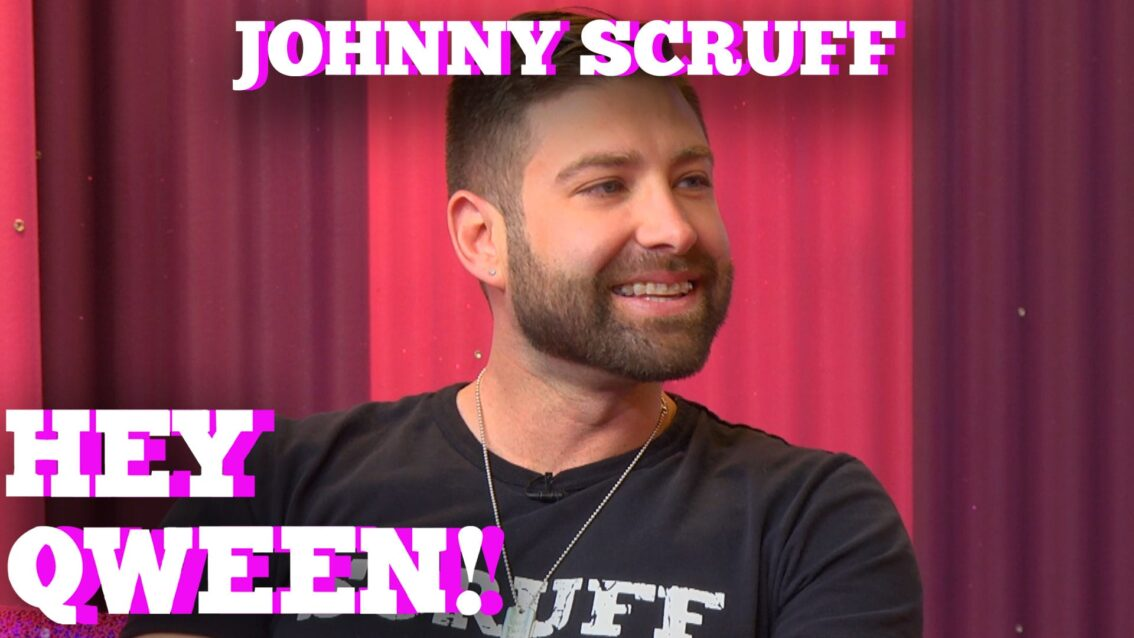 JOHNNY SCRUFF on Hey Qween! With Jonny McGovern!