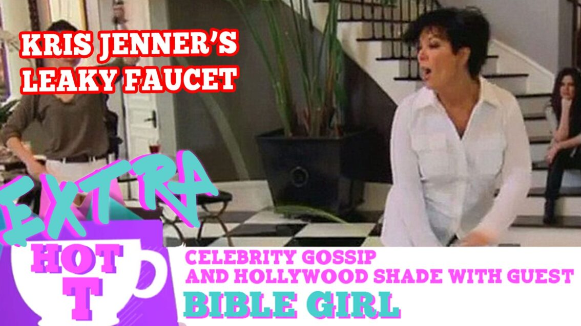 Kris Jenner's Leaky Faucet: Extra Hot T with Bible Girl