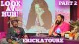 ERICKATOURE On LOOK AT HUH! Part 2