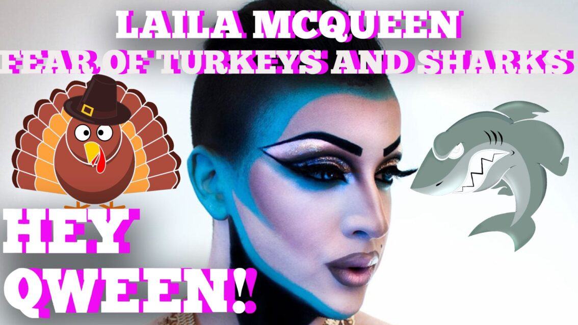Laila McQueen's Fear Of Turkeys And Sharks Hey Qween! BONUS