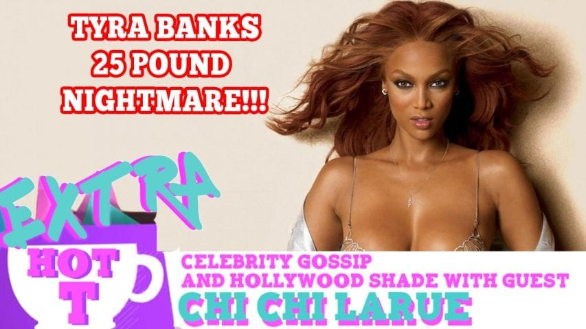 Tyra Banks 25-Pound Weight Gain Nightmare!!: Extra Hot T with Chi Chi LaRue Photo