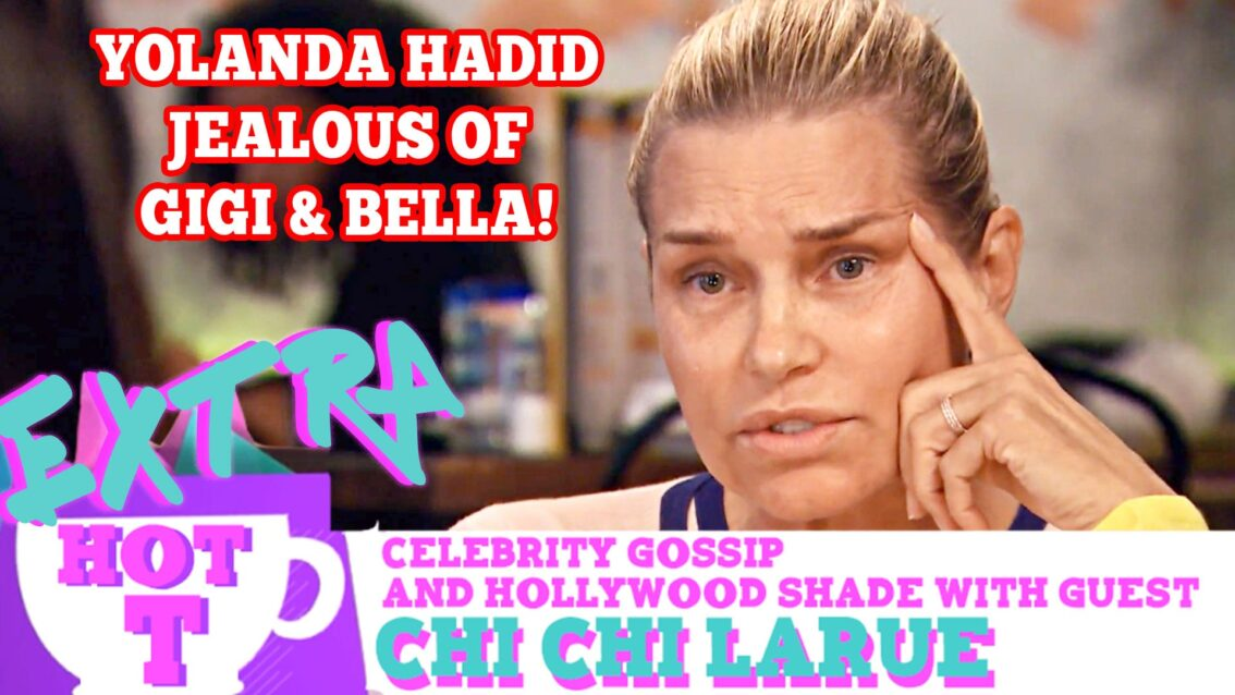 Is Yolanda Hadid Jealous of Gigi & Bella? Extra Hot T with Chi Chi LaRue