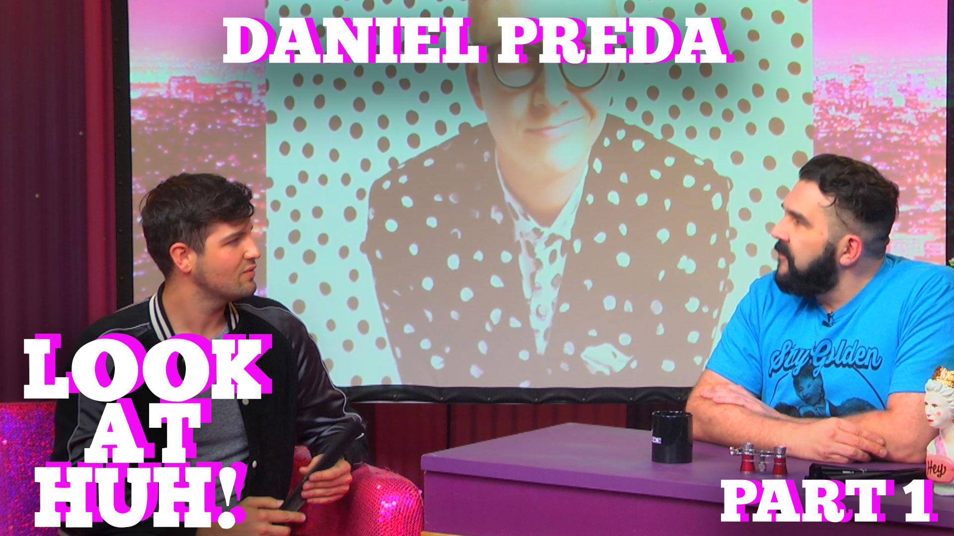 DANIEL PREDA on LOOK AT HUH! Part 1