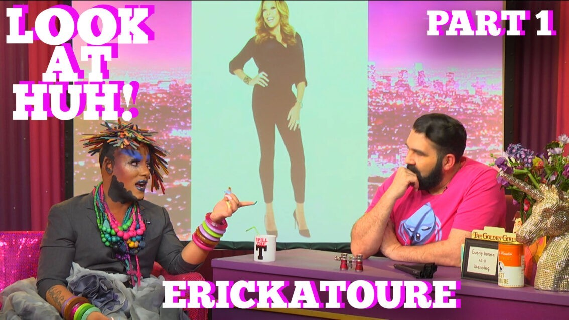 ERICKATOURE On LOOK AT HUH! Part 1