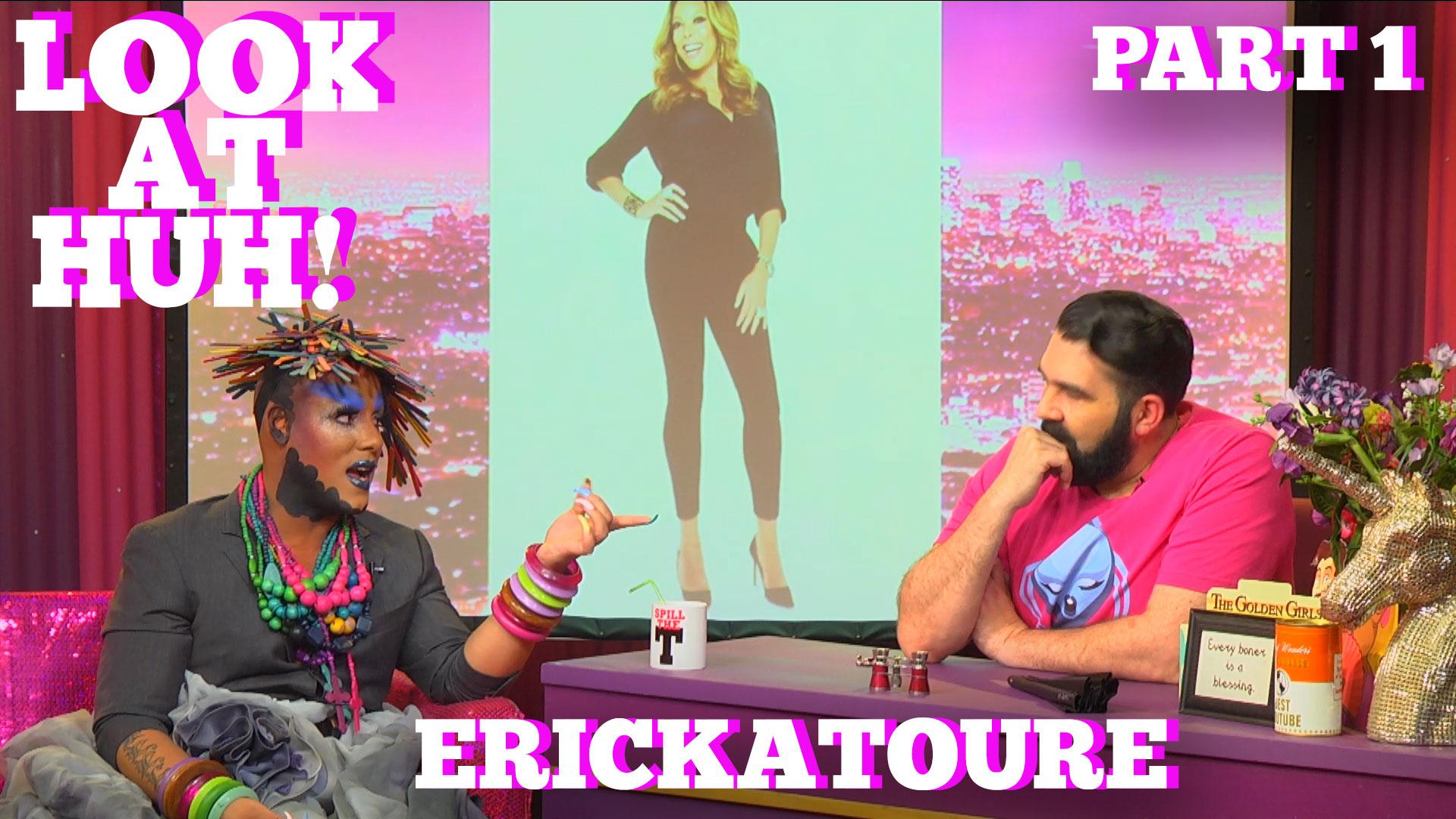 ERICKATOURE On LOOK AT HUH! Part 1