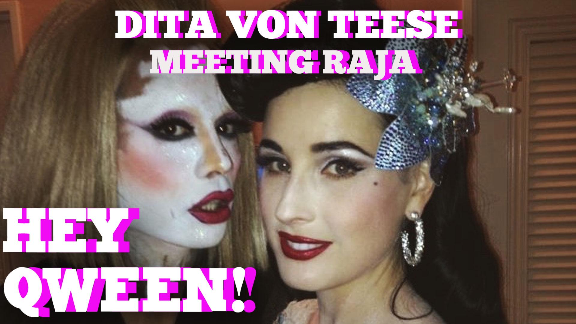 Hey Qween! HIGHLIGHT: Dita Von Teese on Meeting Drag Race Winner Raja As A Teenager