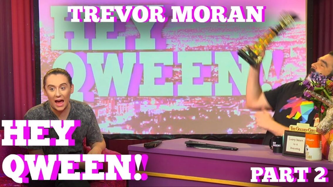 TREVOR MORAN on HEY QWEEN! with Jonny McGovern Part 1