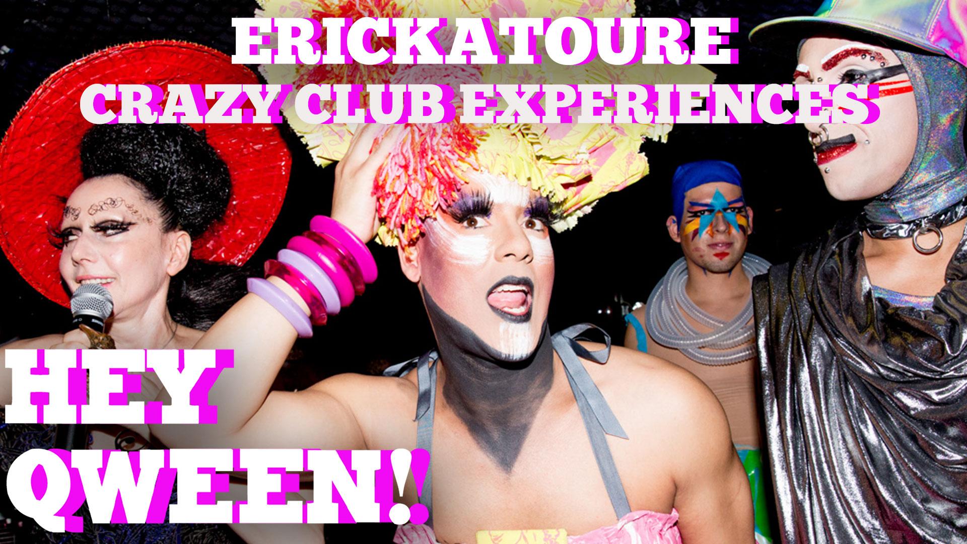 Erickatoure's Craziest Club Experience Ever: Hey Qween! BONUS