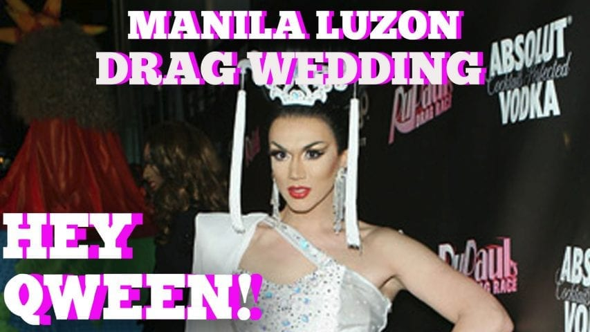Manila Luzon's Dream Drag Wedding Extravaganza: Hey Qween HIGHLIGHT Photo
