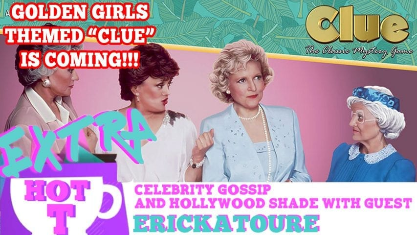 Golden Girls Themed Clue Is Coming!: Extra Hot T with ERICKATOURE Photo