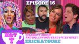 Club Legend Erickatoure Returns To Hot T: Celebrity Gossip & Hollywood Shade Season 3, Episode 16