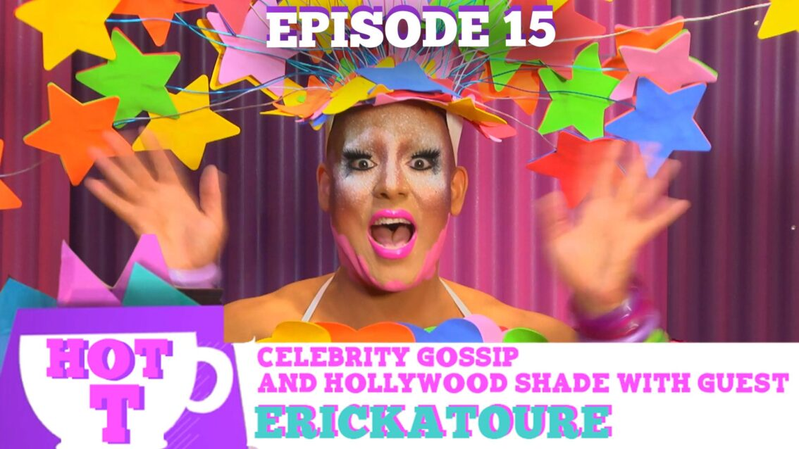 Erickatoure on HOT T! Celebrity Gossip & Hollywood Shade Season 3, Episode 15