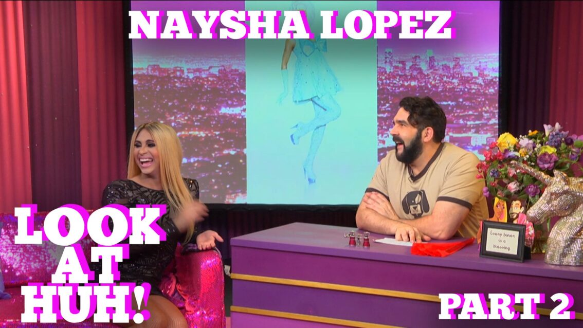 NAYSHA LOPEZ on LOOK AT HUH! Part 2