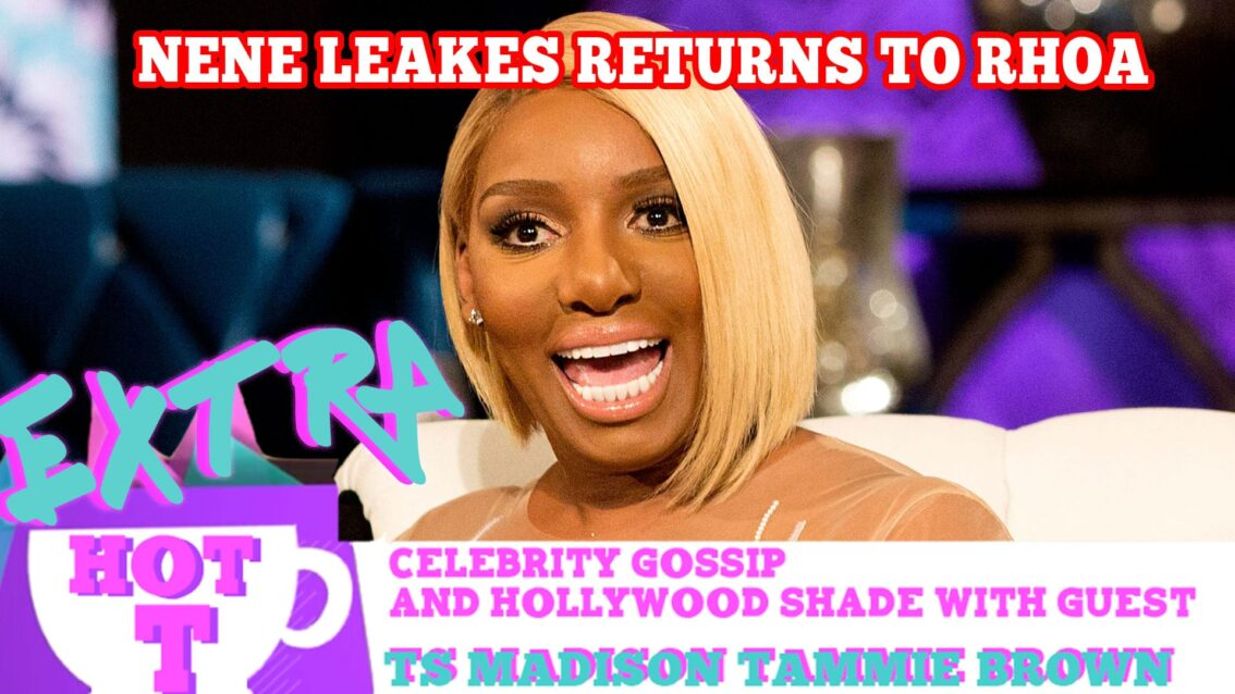 Nene Leakes' Big Money Return To RHOA: Extra Hot T with TAMMIE BROWN & TS MADISON