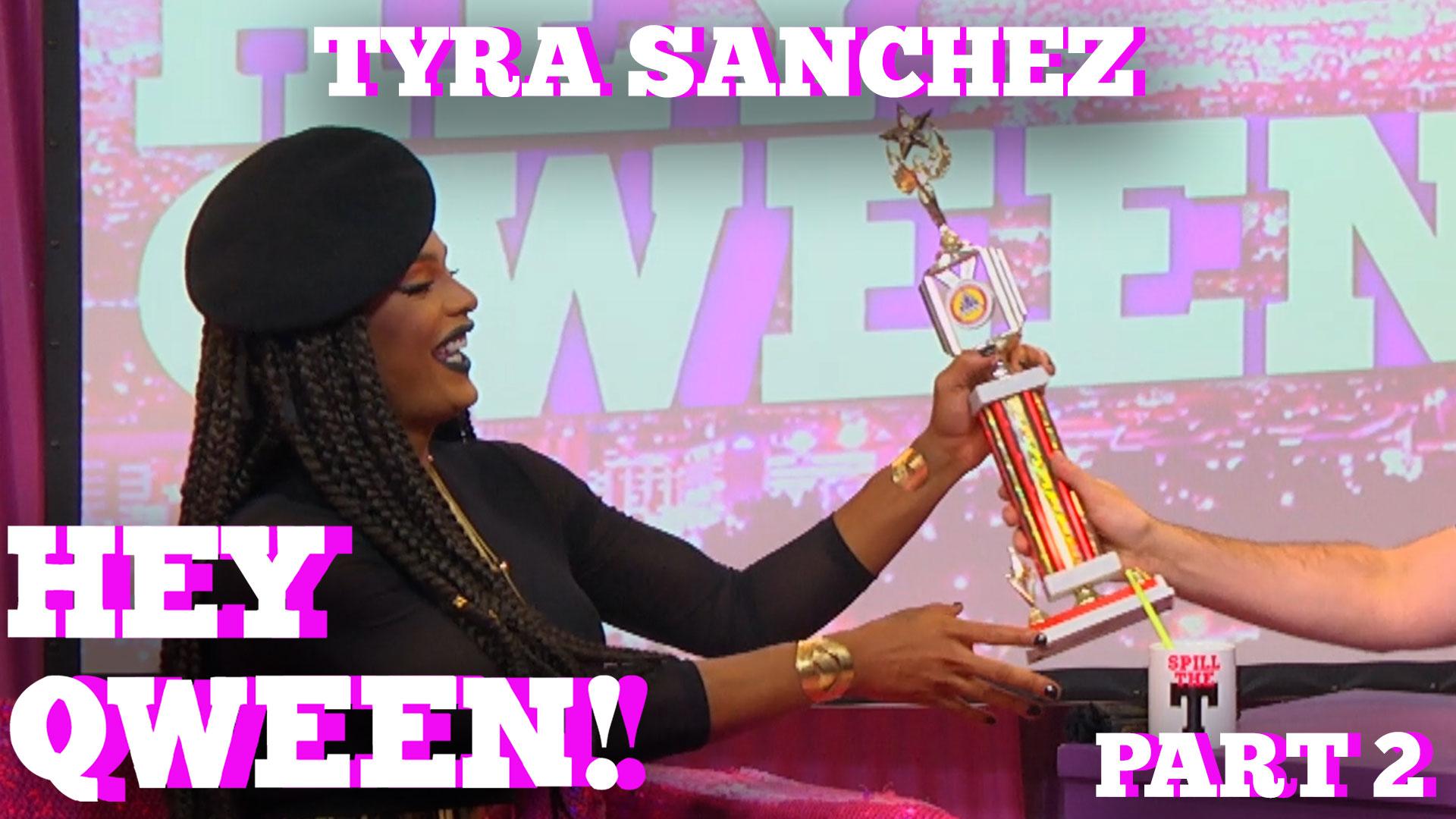 TYRA SANCHEZ Returns To HEY QWEEN Part 2