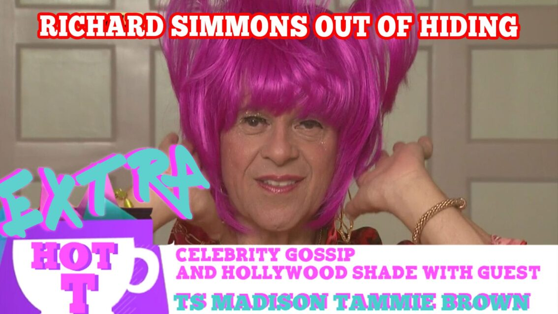 Richard Simmons Out Of Hiding?: Extra Hot T with TAMMY BROWN & TS MADISON