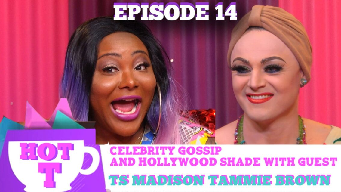 TAMMIE BROWN & TS MADISON RETURN TO HOT T! Celebrity Gossip & Hollywood Shade Season 3 Episode 14