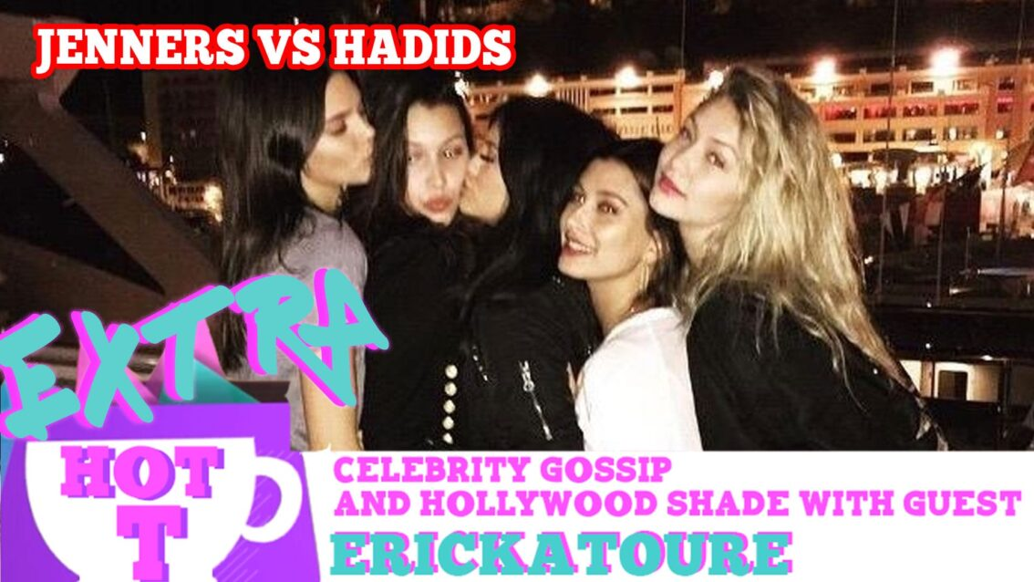 Jenners VS Hadids READY TO WAR!: Extra Hot T with ERICKATOURE