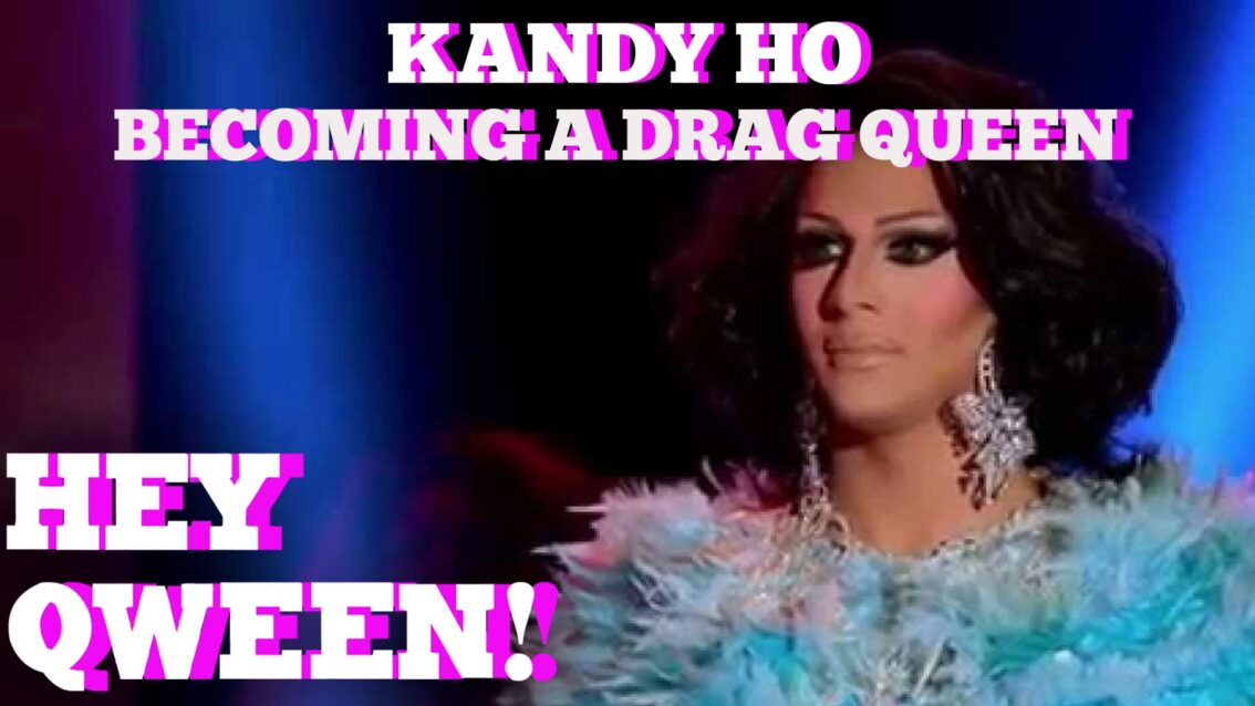 Kandy Ho Never Thought She'd Be A Drag Queen!: Hey Qween! BONUS