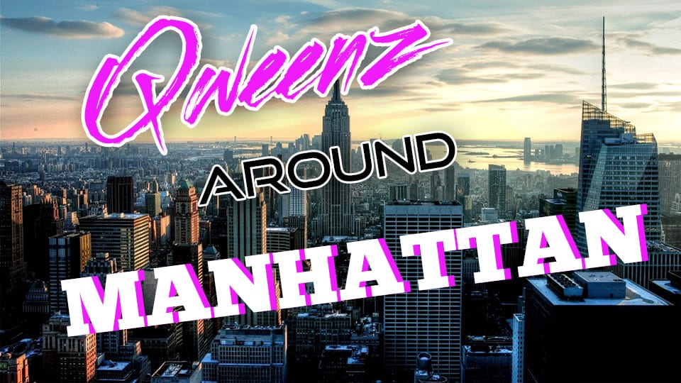 MANHATTAN Drag on Qweens Around The Country!