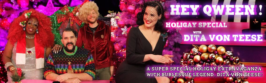 Hey Qween! Holiday Special with Dita Von teese