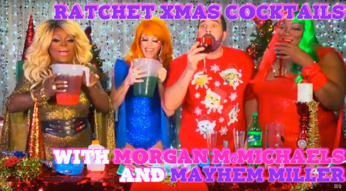 Hey Qween Holiday Highlight: Morgan McMichaels & Mayhem Miller's Ratchet Holiday Cocktails