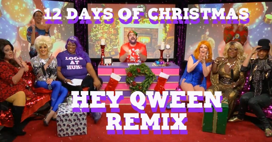Hey Qween Holiday Highlight: The 12 Days Of Christmas Hey Qween Remix featuring All the Qweens