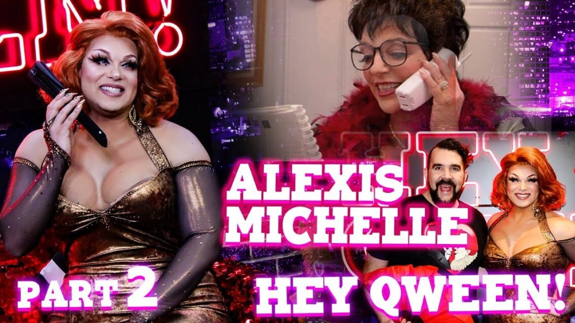 ALEXIS MICHELLE on Hey Qween! – Part 2