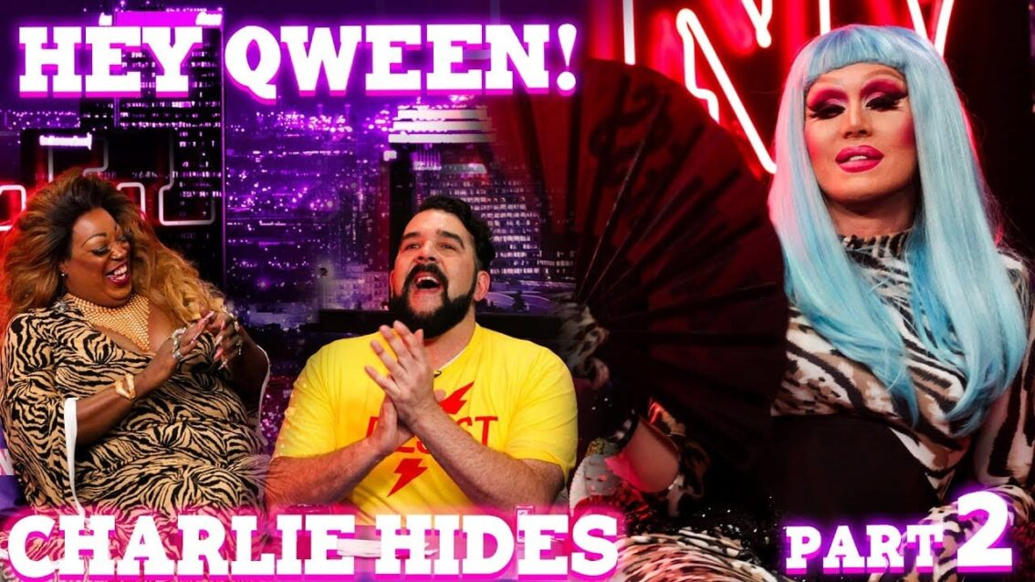 CHARLIE HIDES on Hey Qween! – Part 2