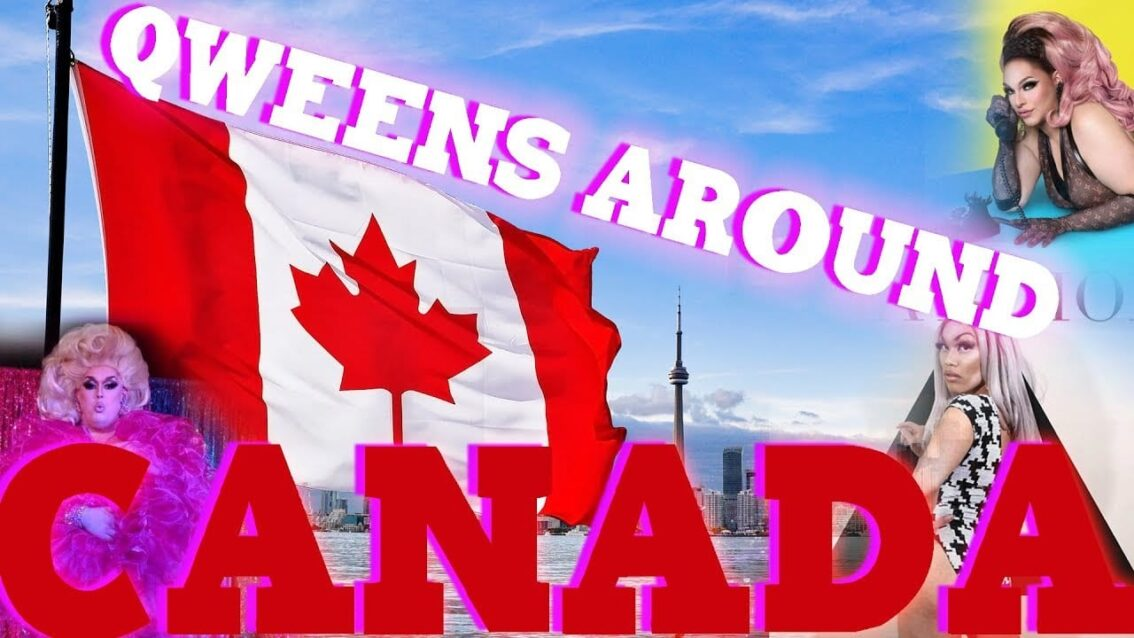 CANADA Drag on Qweens Around The Country!