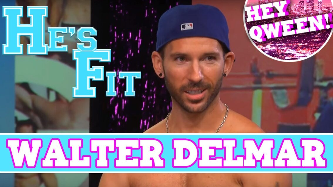 He's Fit! Shirtless Fitness & Muscle Exploitation with Hey Qween Producer Walter Delmar