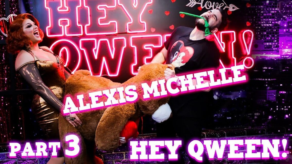 ALEXIS MICHELLE on Hey Qween! – Part 3