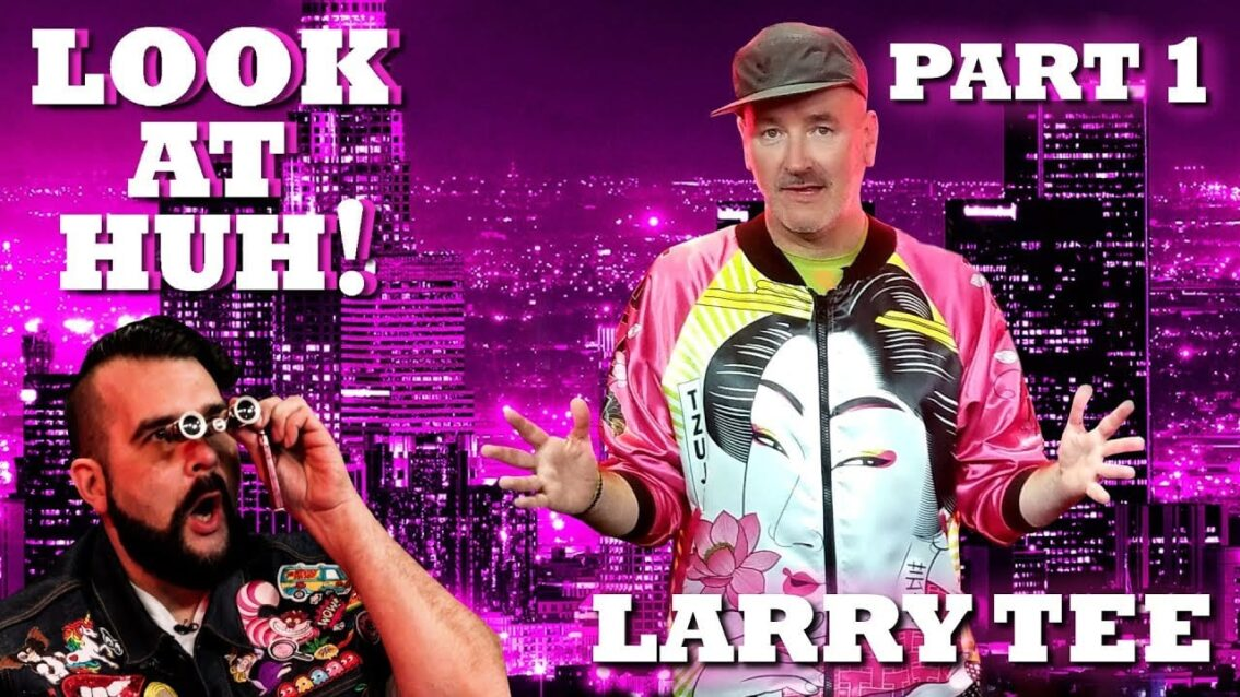 LARRY TEE on Look At Huh! – Part 1
