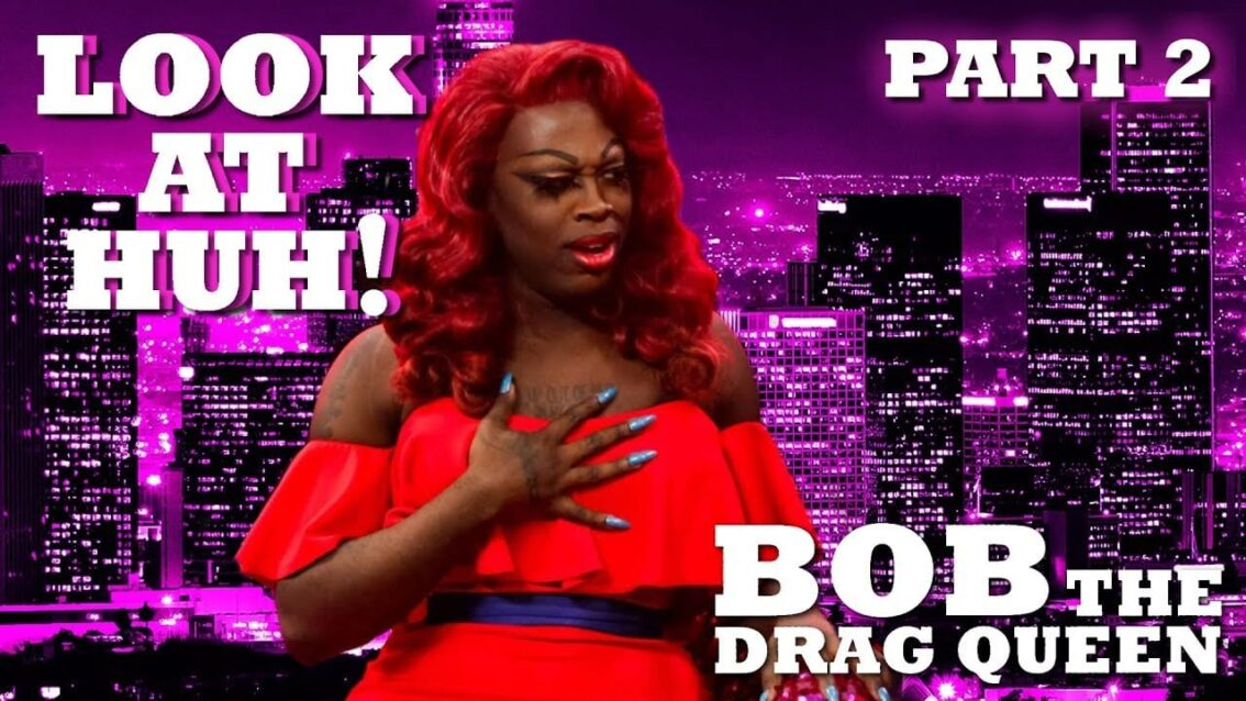 BOB THE DRAG QUEEN on Look At Huh! – Part 2