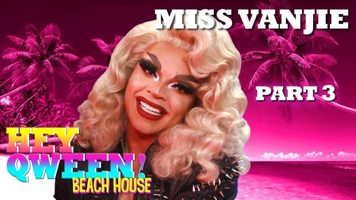 MISS VANJIE on Hey Qween! Beach House – Part 3