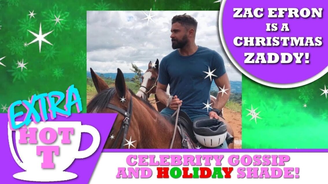 ZAC EFRON is a Christmas Zaddy – EXTRA Hot T