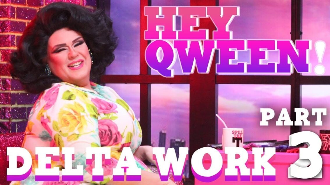 DELTA WORK on Hey Qween! – Part 3