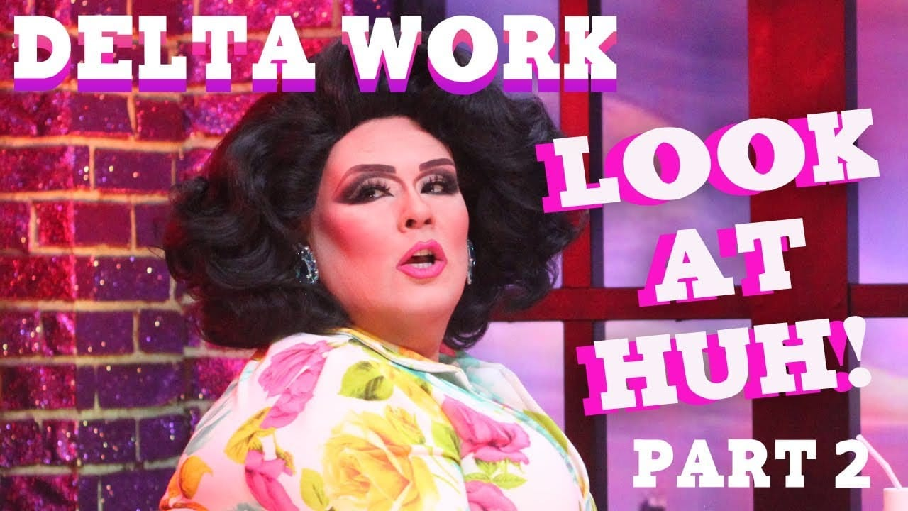 DELTA WORK on Look At Huh – Part 2