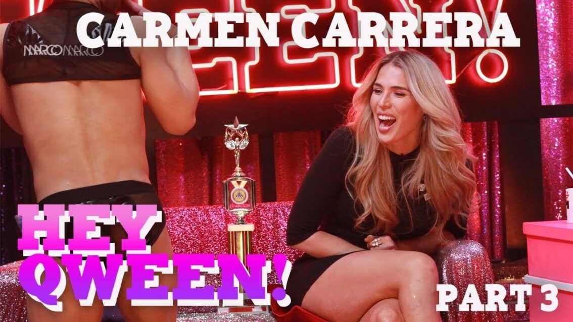 CARMEN CARRERA on Hey Qween! – Part 3