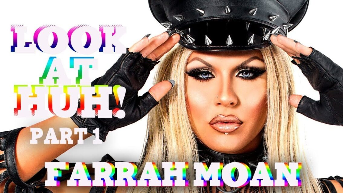 FARRAH MOAN on Look At Huh – Part 1