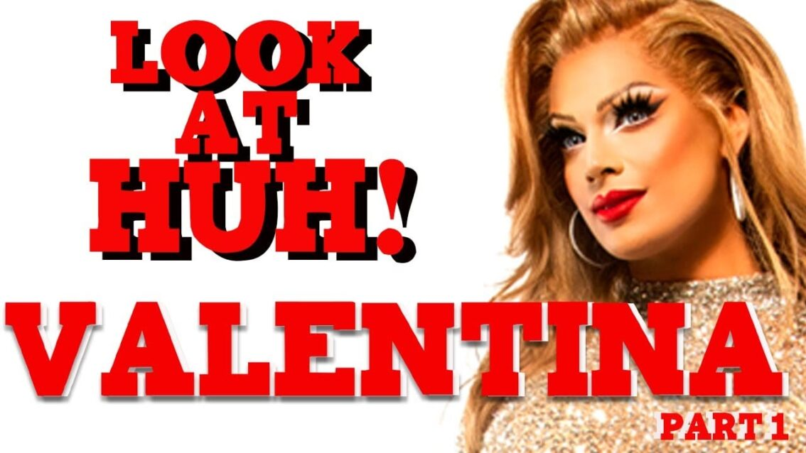 VALENTINA on Look At Huh – Part 1