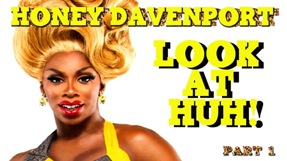 HONEY DAVENPORT on Look At Huh – Part 1