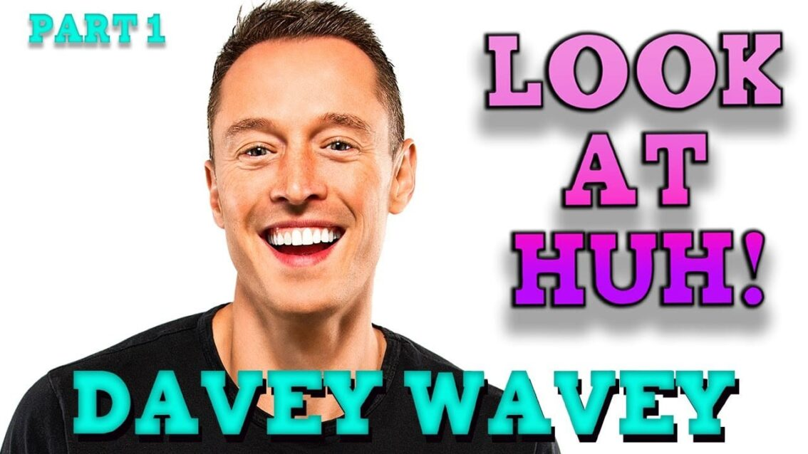 DAVEY WAVEY on Look At Huh – Part 1