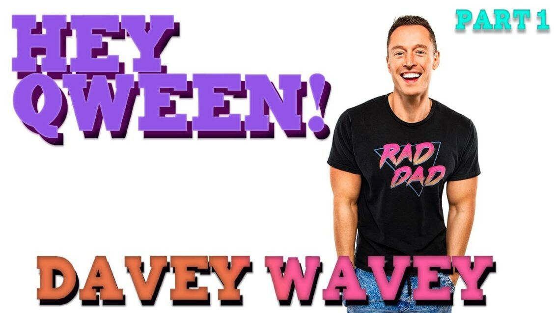 DAVEY WAVEY on Hey Qween! with Jonny McGovern