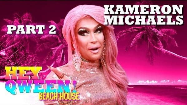 KAMERON MICHAELS on Hey Qween! Beach House – Part 2