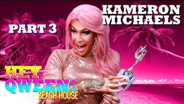 KAMERON MICHAELS on Hey Qween! Beach House – Part 3