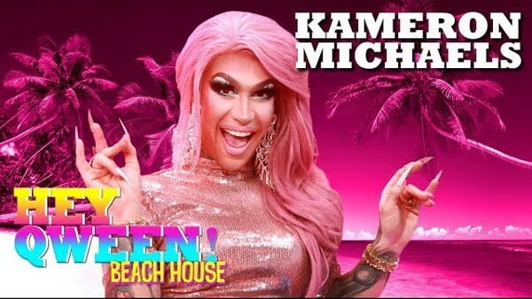 KAMERON MICHAELS on Hey Qween! Beach House with Jonny McGovern